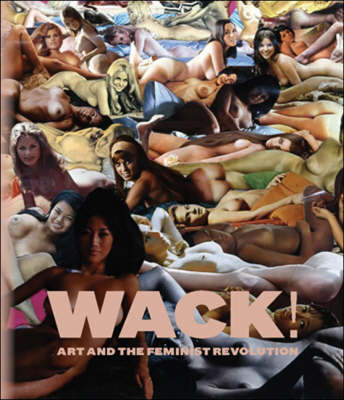 WACK!: Art and the Feminist Revolution - The MIT Press (Hardback)