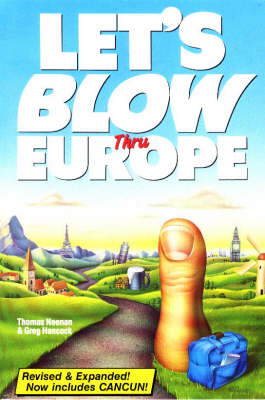 Let's Blow Thru Europe: How to Have a Blast on Your Whirlwind Trip Through Europe (Paperback)