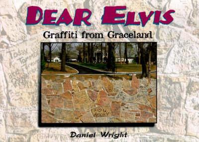 Dear Elvis: Graffiti from Graceland (Paperback)
