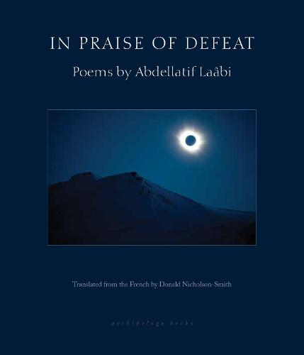 In Praise Of Defeat: Poems by Abdellatif Laabi (Paperback)
