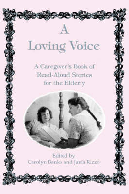 A Loving Voice: A Caregiver's Book of Read-Aloud Stories for the Elderly (Paperback)