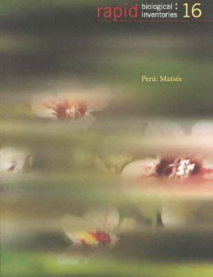Peru: Matses - Field Museum Rapid Biological Inventories No. 16 (Paperback)