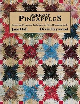Perfect Pineapples: Exploring Design and Techniques for Pierced Pineapple Quilts (Paperback)