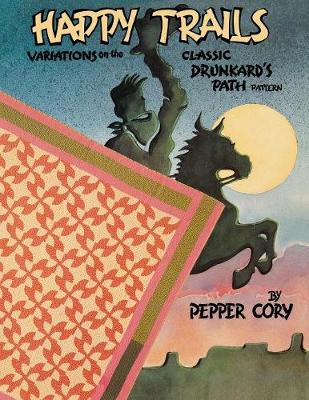 Happy Trails: Variations on the Classic Drunkard's Path Pattern (Paperback)