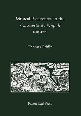 Musical References in the Gazzetta di Napoli, 1681-1725 - Fallen Leaf Reference Books in Music 17 (Hardback)