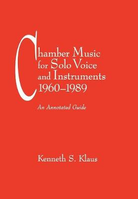 Chamber Music for Solo Voice & Instruments, 1960-1989: An Annotated Guide - Fallen Leaf Reference Books in Music 29 (Hardback)
