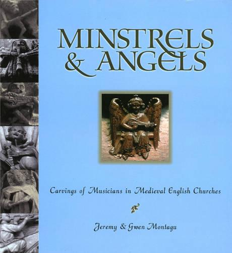 Minstrels & Angels: Carvings of Musicians in Medieval English Churches - Fallen Leaf Reference Books in Music 33 (Paperback)