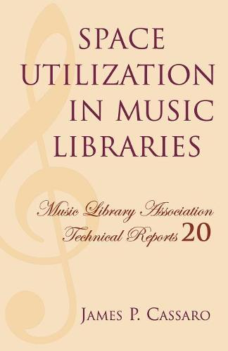Space Utilization in Music Libraries - Music Library Association Technical Reports 20 (Paperback)