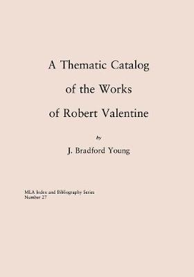 A Thematic Catalog of the Works of Robert Valentine - MLA Index and Bibliography Series 27 (Paperback)