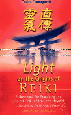 Light on the Origins of Reiki: A Handbook for Practicing the Original Reiki of Usui and Hay (Paperback)