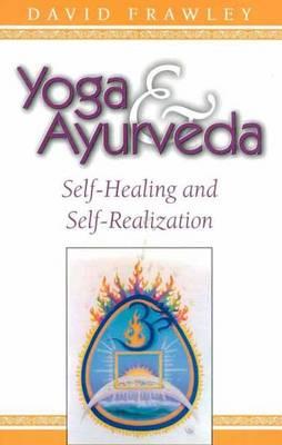 Yoga and Ayurveda: Self-healing and Self-realization (Paperback)