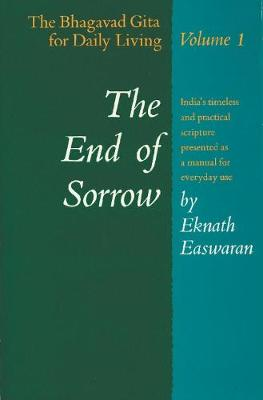 The End of Sorrow: The Bhagavad Gita for Daily Living, Volume I (Paperback)