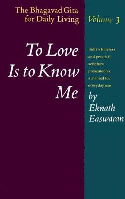 To Love Is to Know Me: The Bhagavad Gita for Daily Living, Volume 3 (Paperback)