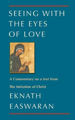 Seeing with the Eyes of Love: A Commentary on a text from the Imitation of Christ (Paperback)