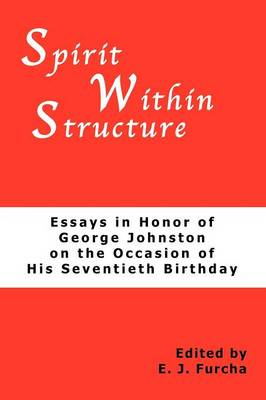 Spirit Within Structure: Essays in Honor of George Johnston on the Occasion of His Seventieth Birthday (Paperback)