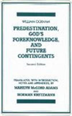 Predestination, God's Foreknowledge, And Future Contingents: 2nd Edition (Hardback)