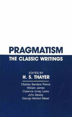 Pragmatism: The Classic Writings (Hardback)