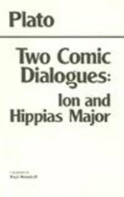Two Comic Dialogues: Ion and Hippias Major: Ion AND Hippias Major (Hardback)