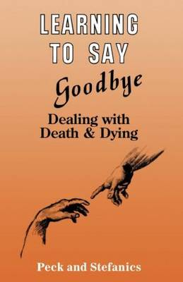 Learning To Say Goodbye: Dealing With Death And Dying (Paperback)