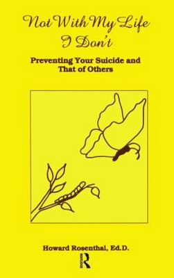 Not With My Life I Don't: Preventing Your Suicide And That Of Others (Paperback)