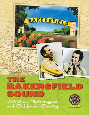 The Bakersfield Sound: Buck Owens, Merle Haggard and California Country (Paperback)
