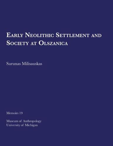Early Neolithic Settlement and Society at Olszanica - Memoirs (Paperback)