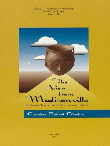 The View from Madisonville: Protohistoric Western Fort Ancient Interaction Patterns - Memoirs (Paperback)