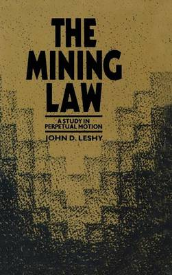 The Mining Law: A Study in Perpetual Motion (Hardback)