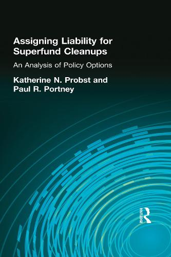 Assigning Liability for Superfund Cleanups: An Analysis of Policy Options (Paperback)