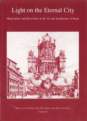 Light on the Eternal City: Observations and Discoveries in the Art and Architecture of Rome - Papers in Art History 2 (Paperback)