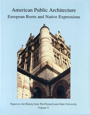American Public Architecture: European Roots and Native Expressions - Papers in Art History 5 (Paperback)