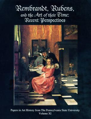 Rembrandt, Rubens, and the Art of Their Time: Recent Perspectives - Papers in Art History 11 (Paperback)