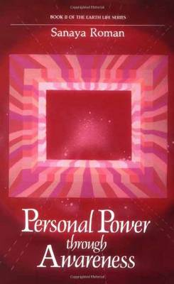 Personal Power Through Awareness: How to Use the Unseen and Higher Energies of the Universe for Spiritual Growth and Personal Transformation - Earth life (Paperback)