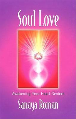 Soul Love: Awakening Your Heart Centres - Soul life series (Paperback)