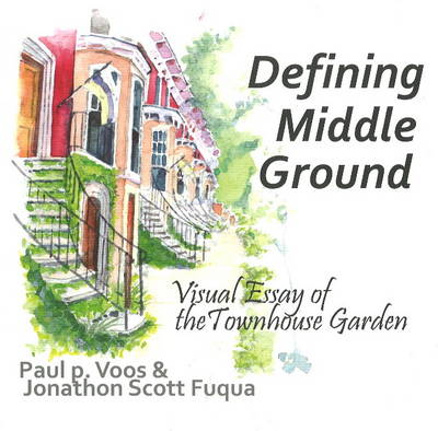 Defining Middle Ground: Visual Essay of the Townhouse Garden (Paperback)