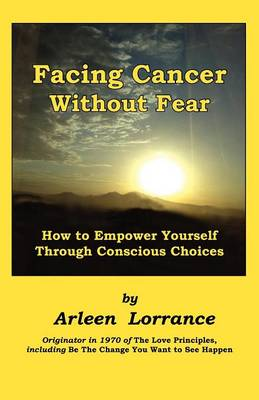 Facing Cancer Without Fear: How to Empower Yourself Through Conscious Choices (Paperback)