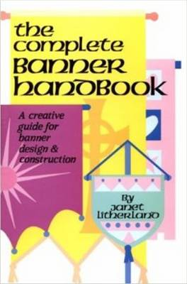 The Complete Banner Handbook: A Creative Guide for Banner Design & Construction (Spiral bound)