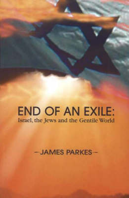End of an Exile: Israel, the Jews & the Gentile World (Paperback)
