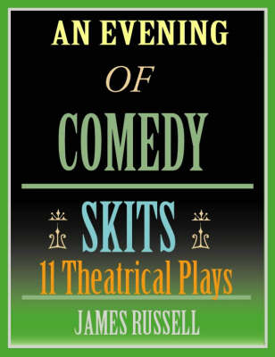 An Evening of Comedy Skits: 11 Theatrical Plays (Paperback)