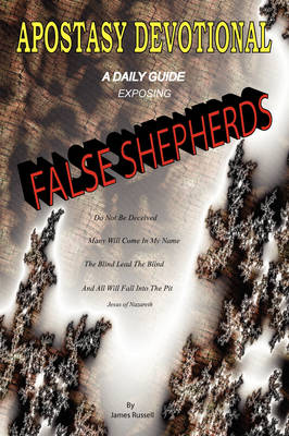 Apostasy Devotional - A Daily Guide Exposing False Shepherds (Paperback)