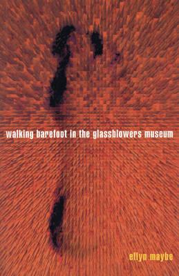 Walking Barefoot In The Glassblowers Museum (Paperback)