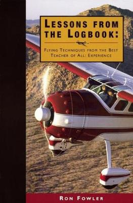 Lessons from the Logbook: Flying Techniques from the Best Teacher of All: Experience (Paperback)