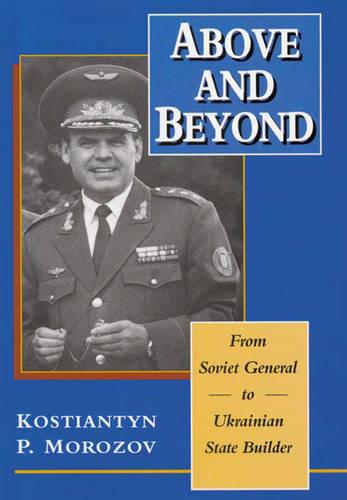Above & Beyond - From Soviet General to Ukranian State Builder (Hardback)