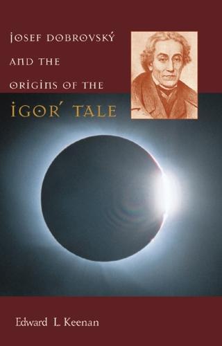 Josef Dobrovsky and the Origins of the Igor' Tale (Hardback)