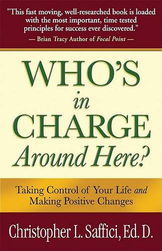 Who's in Charge Around Here?: Taking Control of Your Life and Making Positive Changes (Paperback)
