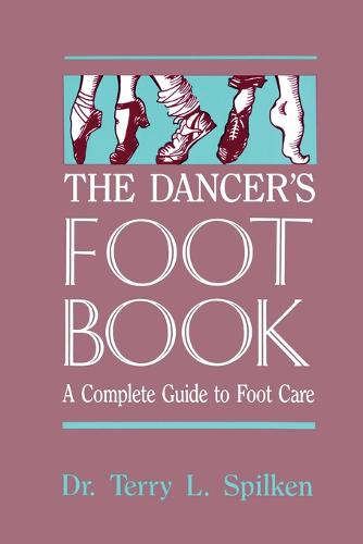 Dancer's Foot Book: A Complete Guide to Foot Care (Paperback)