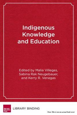 Indigenous Knowledge and Education: Sites of Struggle, Strength, and Survivance (Paperback)
