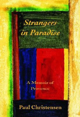 Strangers in Paradise: A Memoir of Provence (Paperback)