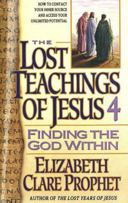 The Lost Teachings of Jesus: Finding the God within Bk. 4 (Paperback)