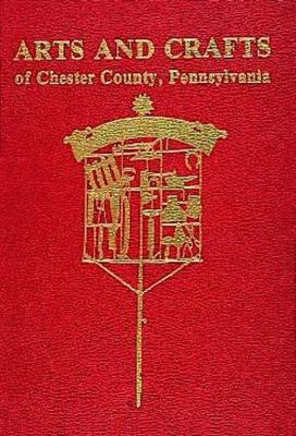 Arts and Crafts of Chester County, Pennsylvania (Hardback)